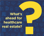 Cover Story: What's ahead for healthcare real estate?
